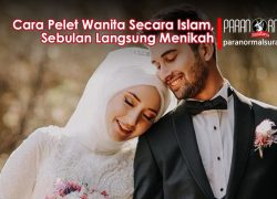Cara Pelet Wanita Secara Islam, Sebulan Langsung Menikah